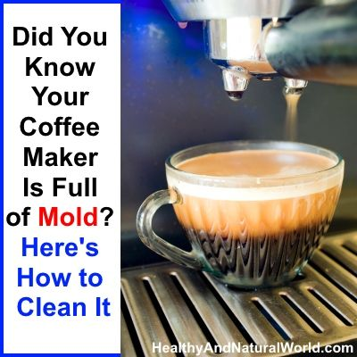 50% of All Coffee Makers Have Mold & Yeast - Here s How to Get Rid It Coffee maker and Cleaning