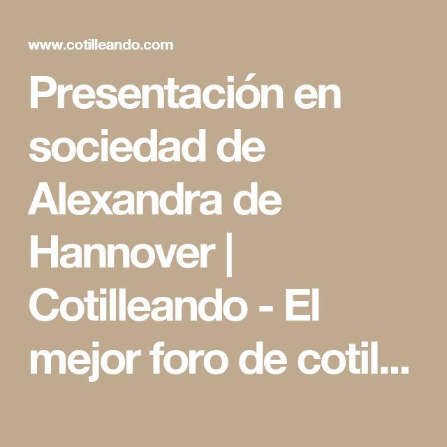 Presentación en sociedad de Alexandra de Hannover | Cotilleando - El mejor foro de cotilleos sobre la realeza y los famosos. Felipe y Letizia.