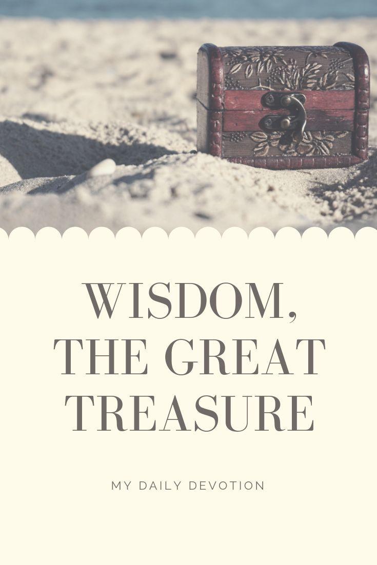 Wisdom, the great treasure-devotional-mydailydevotion online