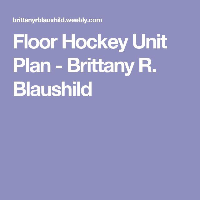 Floor Hockey Unit Plan - Brittany R. Blaushild
