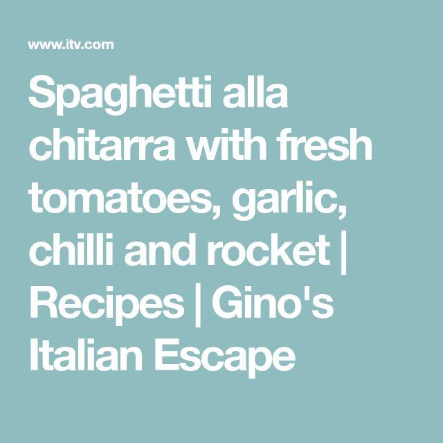 Spaghetti alla chitarra with fresh tomatoes, garlic, chilli and rocket | Recipes | Gino's Italian Escape