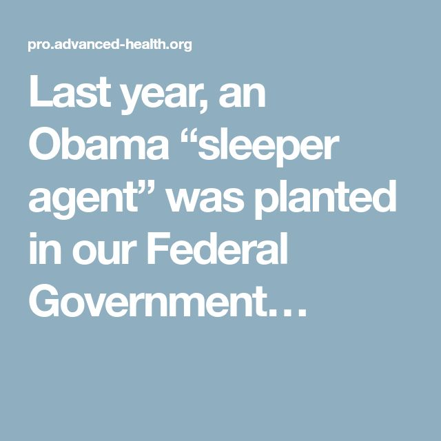 "Last year, an Obama ""sleeper agent"" was planted in our Federal Government…"