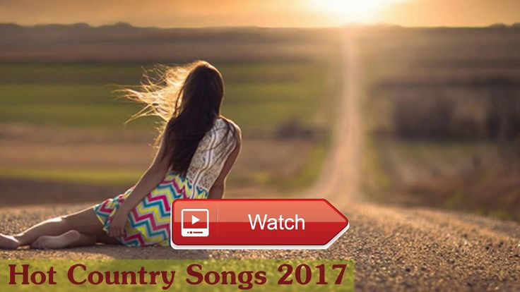 Country Music Hits Playlist 17 Greatest Country Songs 17  Country Music Hits Playlist 17 Greatest Country Songs 17