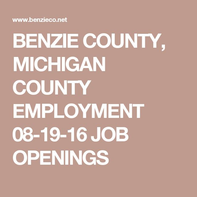 BENZIE COUNTY, MICHIGAN COUNTY EMPLOYMENT 08-19-16 JOB OPENINGS