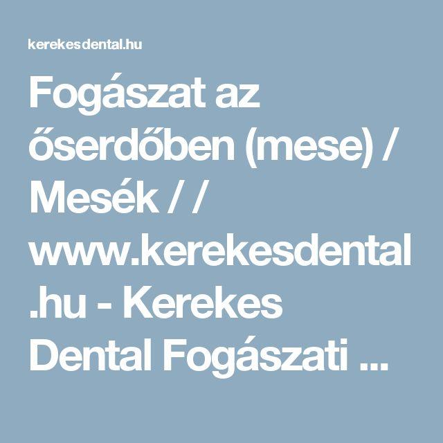 Fogászat az őserdőben (mese) / Mesék / / www.kerekesdental.hu - Kerekes Dental Fogászati Szakrendelő - Dr. KEREKES ATTILA fogorvos, Békéscsaba