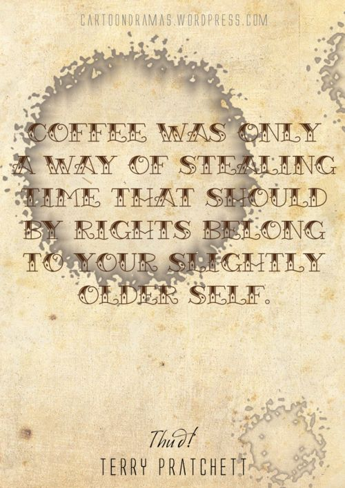Sam Vime's quote on coffee from Terry Pratchett's Discworld series