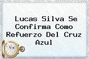 http://tecnoautos.com/wp-content/uploads/imagenes/tendencias/thumbs/lucas-silva-se-confirma-como-refuerzo-del-cruz-azul.jpg Lucas Silva. Lucas Silva se confirma como refuerzo del Cruz Azul, Enlaces, Imágenes, Videos y Tweets - http://tecnoautos.com/actualidad/lucas-silva-lucas-silva-se-confirma-como-refuerzo-del-cruz-azul/