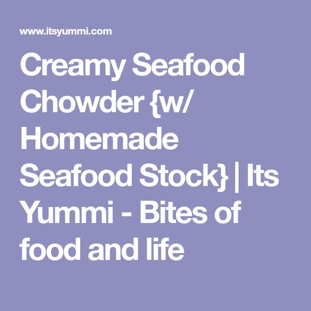 Creamy Seafood Chowder {w/ Homemade Seafood Stock} | Its Yummi - Bites of food and life