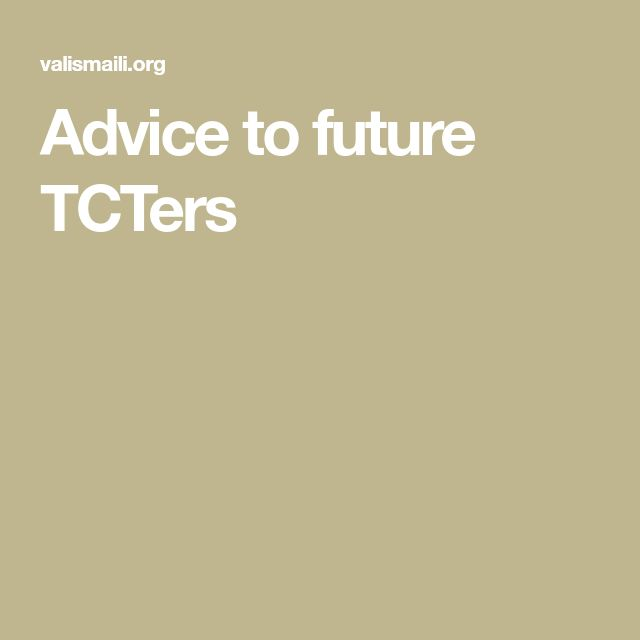 Advice to future TCTers