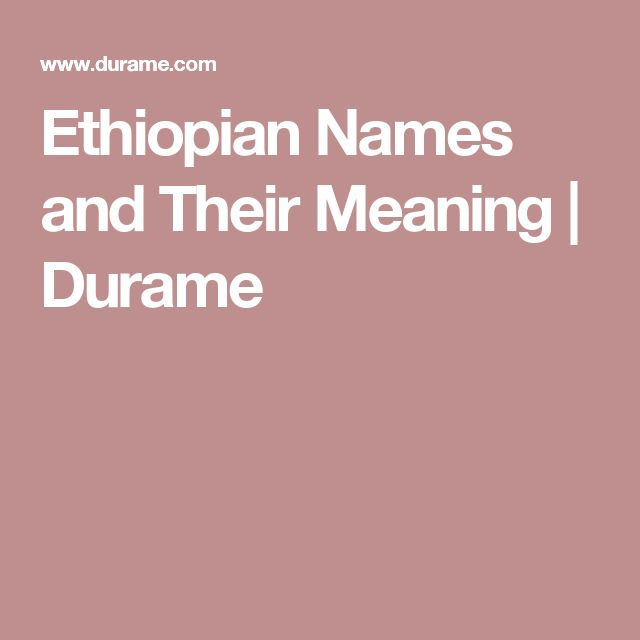 Ethiopian Names and Their Meaning | Durame