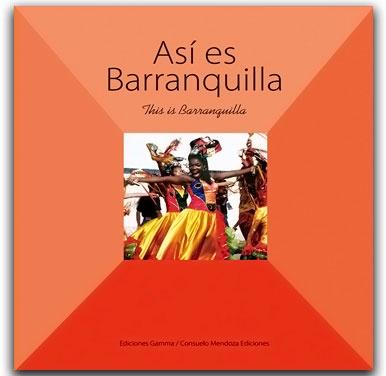 Así es Barranquilla–Consuelo Mendoza–Ediciones Gamma    http://www.librosyeditores.com/tiendalemoine/arquitectura/2196-asi-es-barranquilla.html    Editores y distribuidores.