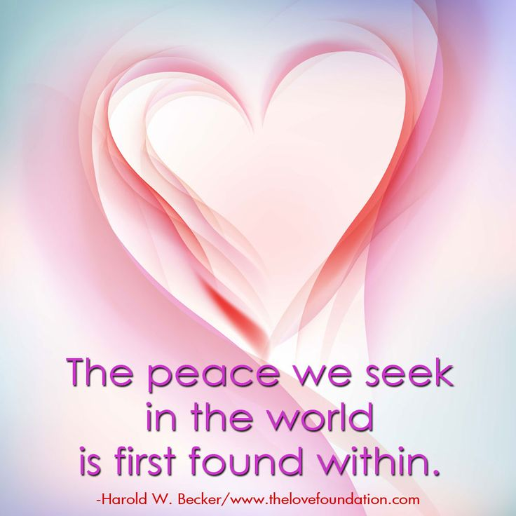 The peace we seek in the world is first found within.-Harold W. Becker #UnconditionalLove pink heart