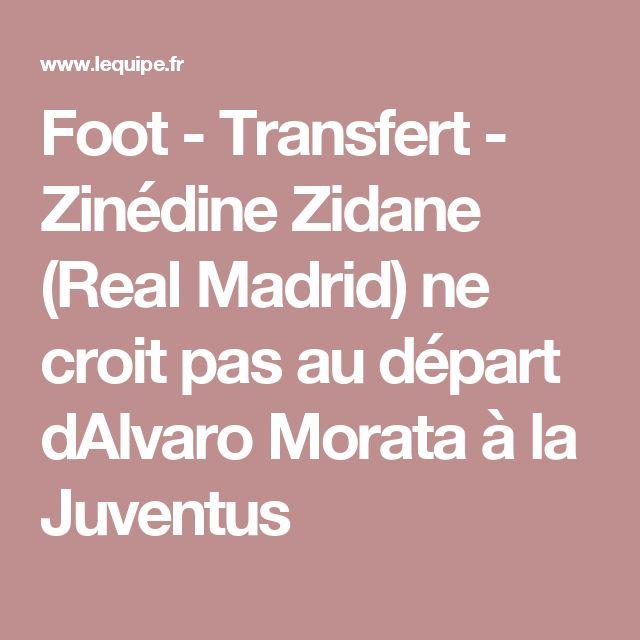Foot - Transfert - Zinédine Zidane (Real Madrid) ne croit pas au départ dAlvaro Morata à la Juventus