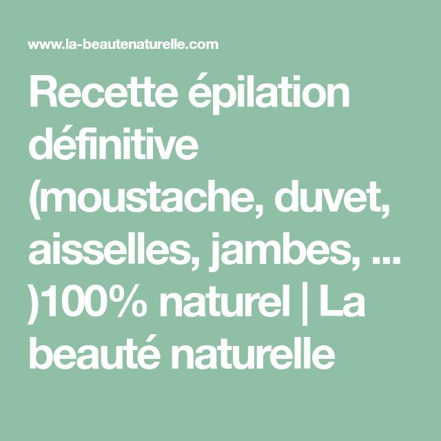 Recette épilation définitive (moustache, duvet, aisselles, jambes, ... )100% naturel   La beauté naturelle
