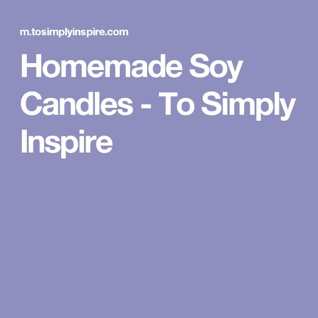Homemade Soy Candles - To Simply Inspire