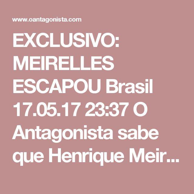 EXCLUSIVO: MEIRELLES ESCAPOU  Brasil 17.05.17 23:37 O Antagonista sabe que Henrique Meirelles, que foi presidente do Conselho da J&F, não está na delação dos irmãos Batista.