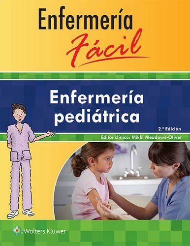 Enfermeria pediátrica / Mikki Meadows-Oliver.-- 2ª ed.-- Barcelona ... [etc.] : Wolters Kluwer, 2015.    VII, 648 p. : il. ; 23 cm.-- (Enfermería Fácil)