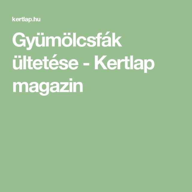 Gyümölcsfák ültetése - Kertlap magazin