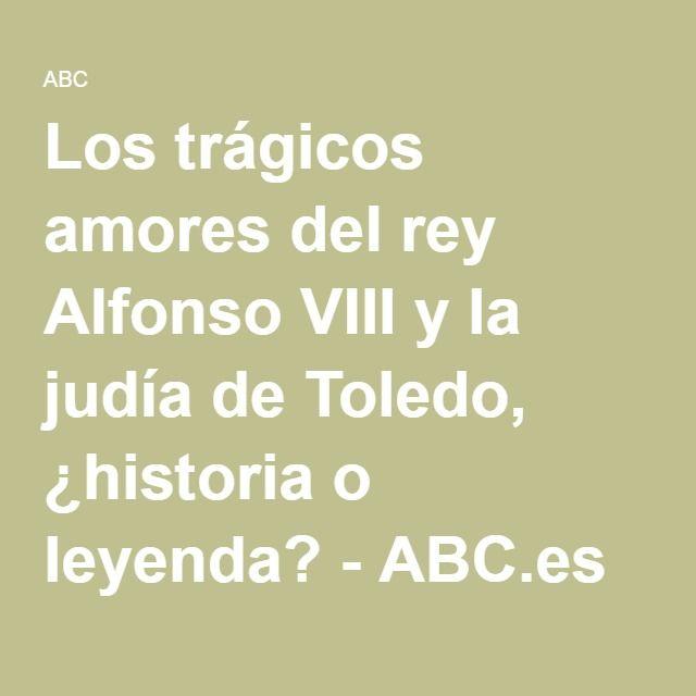 Los trágicos amores del rey Alfonso VIII y la judía de Toledo, ¿historia o leyenda? - ABC.es