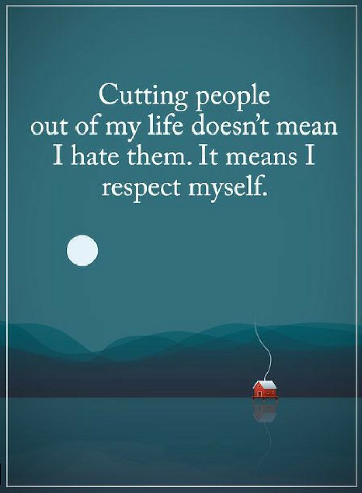 Quotes Removing people from my life doesn't not mean that I hate them. It just means I want to respect myself.