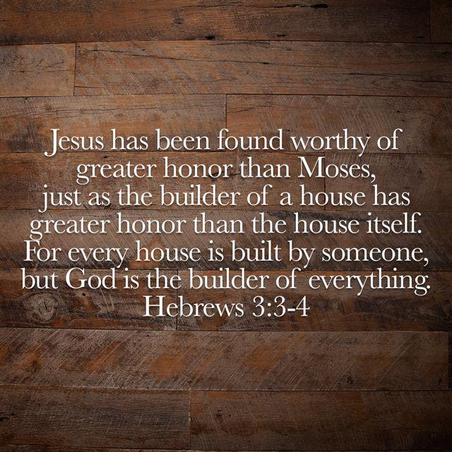 Hebrews 3:3-4
