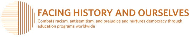 Facing History and Ourselves: Combats racism, antisemitism, and prejudice and nurtures democracy through education programs worldwide. (follow through for website)