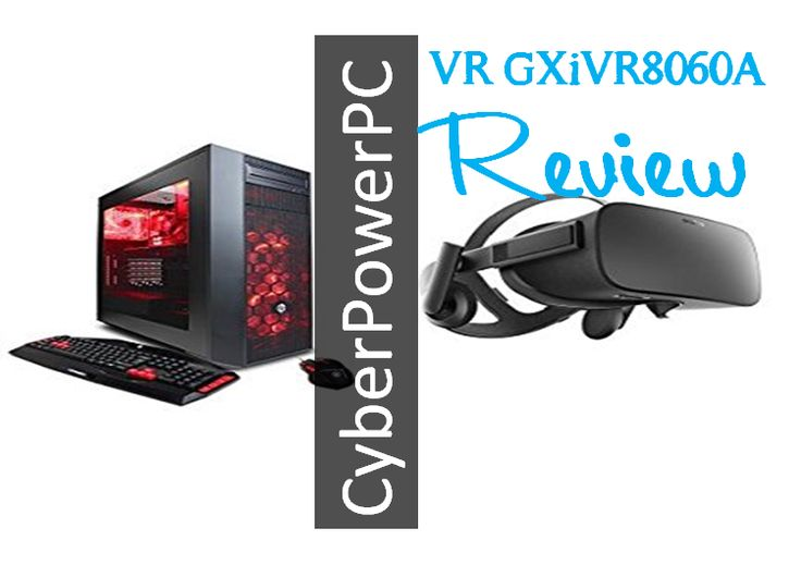 awesome CYBERPOWERPC Gamer Xtreme VR Gaming Desktop & Oculus Rift Headset Bundle