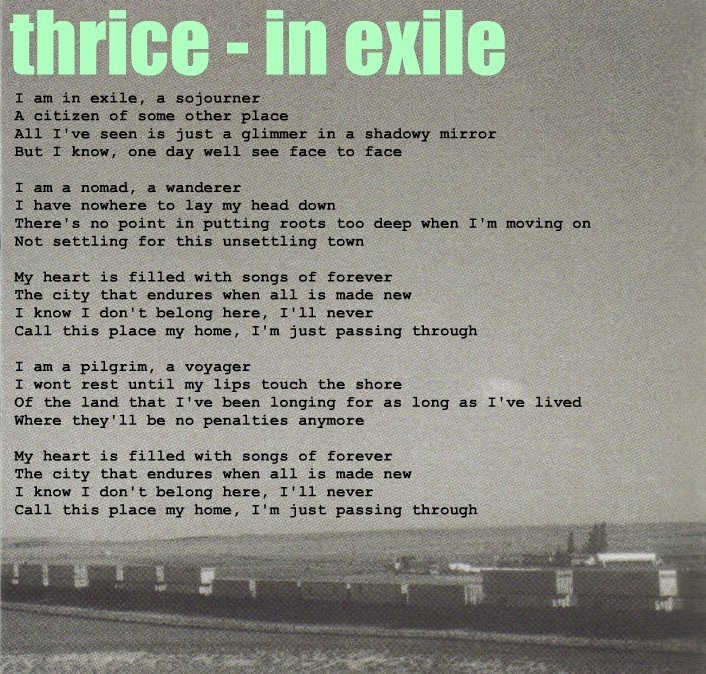 Thrice in Exile Lyrics Found at: http://drivebymedia.wordpress.com/2009/11/28/thrice-in-exile-lyrics/