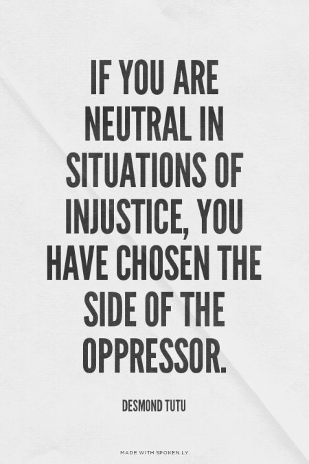 If you are neutral in situations of injustice, you have chosen the side of the oppressor. - Desmond Tutu | Created with Spoken.ly