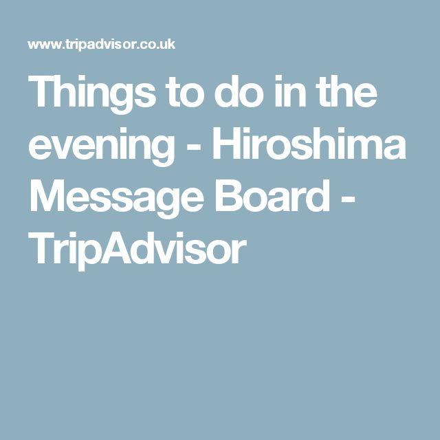 Things to do in the evening - Hiroshima Message Board - TripAdvisor