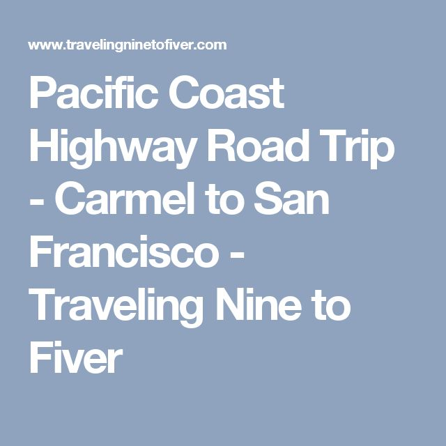 Pacific Coast Highway Road Trip - Carmel to San Francisco - Traveling Nine to Fiver