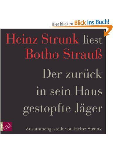 Der zurück in sein Haus gestopfte Jäger: Heinz Strunk liest Botho Strauß: Amazon.de: Heinz Strunk, Botho Strauß: Bücher