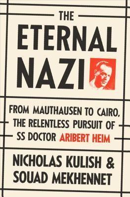 The Eternal Nazi: From Mauthausen to Cairo, the Relentless Pursuit of SS Doctor Aribert Heim. By Nicholas Kulish and Souad Mekhennet. Call # MCN 943.086 HEIM