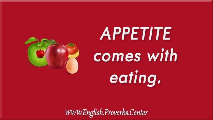 English Proverb: Appetite Comes With Eating. The meaning, equivalents, variants, similar, as well as contextual notes.