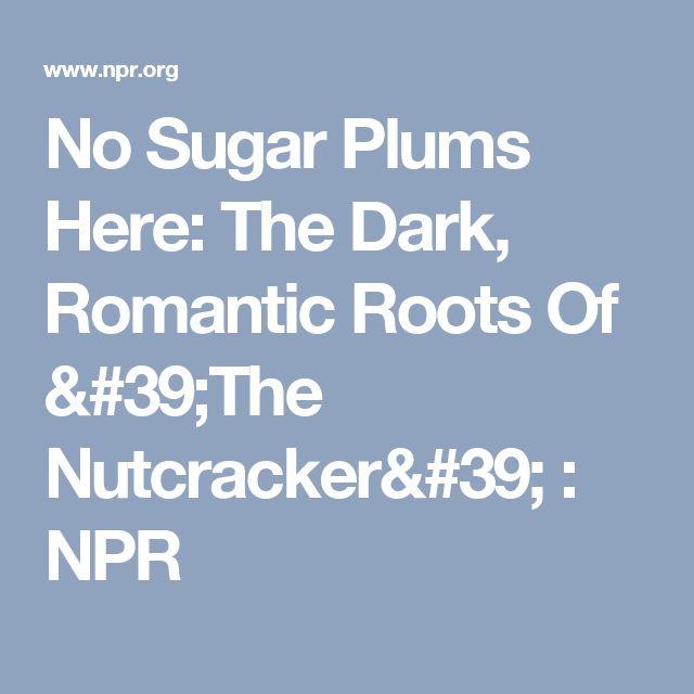 No Sugar Plums Here: The Dark, Romantic Roots Of 'The Nutcracker' : NPR