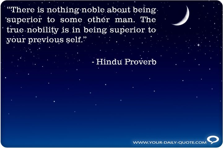 0290-Hindu-Proverb-There-nothing-noble-about-being-superior-some-other-man-quote