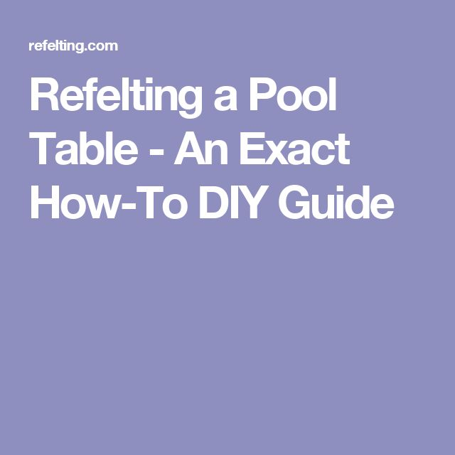Refelting a Pool Table - An Exact How-To DIY Guide
