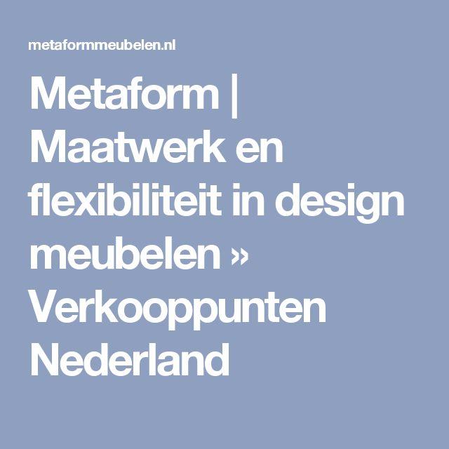 Metaform | Maatwerk en flexibiliteit in design meubelen » Verkooppunten Nederland