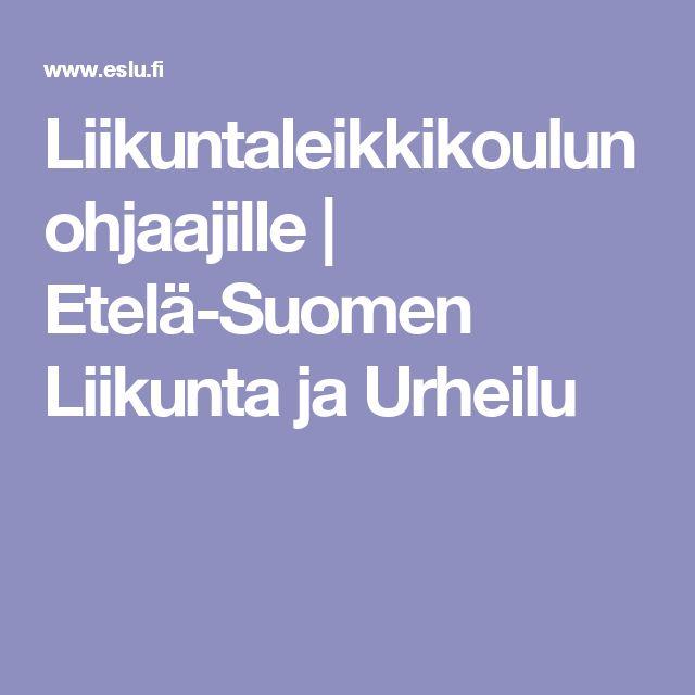 Liikuntaleikkikoulun ohjaajille | Etelä-Suomen Liikunta ja Urheilu