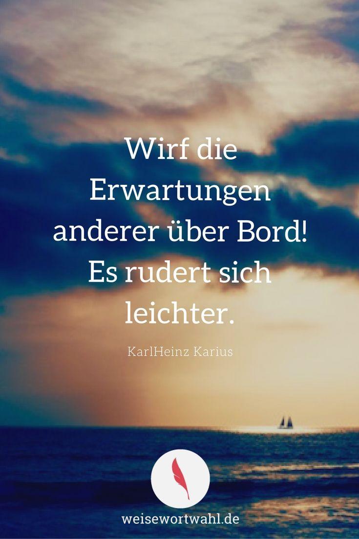 Wirf die Erwartungen anderer über Bord! Es rudert sich leichter. - KarlHeinz Karius http://wp.me/p53eoI-W7