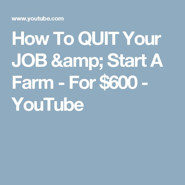 How To QUIT Your JOB & Start A Farm - For $600 - YouTube