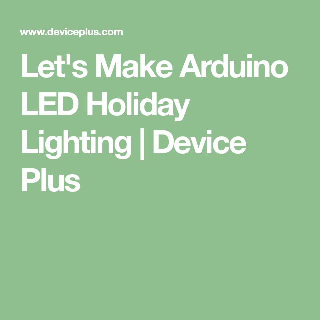 Let's Make Arduino LED Holiday Lighting | Device Plus