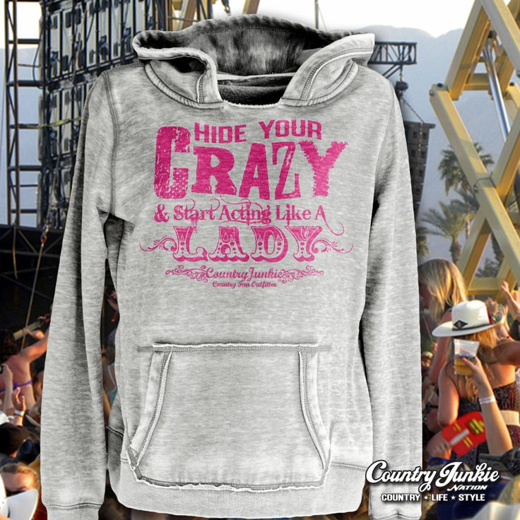 Hide Your Crazy Hoodie S-XXL Country Junkie hoodies from Cowgirl Blondie's Western Boutique will be your favorite cool weather gear.