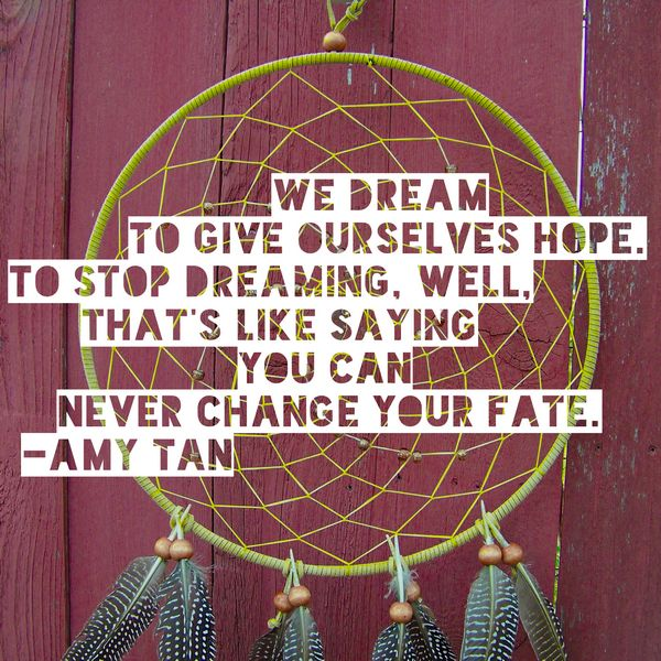 5 Beautiful Quotes about Hope: We Dream to Give Ourselves Hope