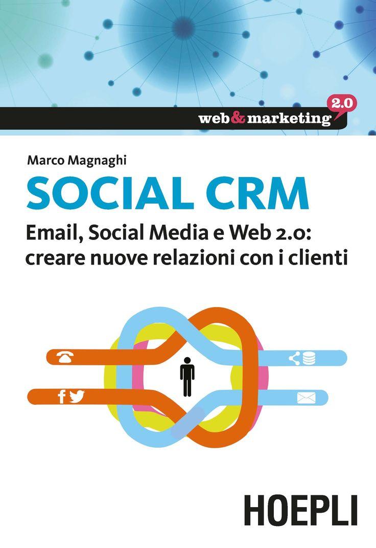 Social CRM. Email, Social Media e Web 2.0: creare nuove relazioni con i clienti | di Magnaghi Marco. Il libro presenta un approccio strutturato per costruire un processo di contatto con le persone, raccolta e analisi dei dati, pianificazione e attivazione di un rapporto duraturo che tenda a migliorare la comunicazione, la soddisfazione, il Social Caring e la Loyalty.  http://www.hoepli.it/libro/social-crm/9788820362874.html