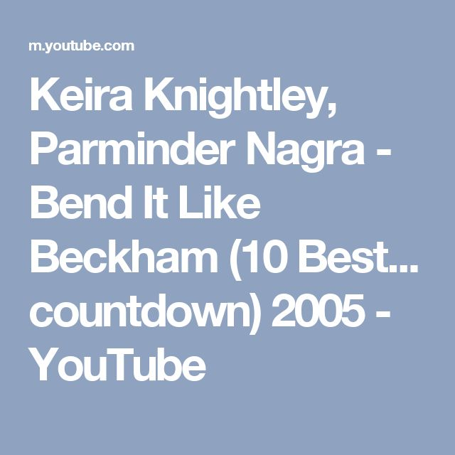 Keira Knightley, Parminder Nagra - Bend It Like Beckham (10 Best... countdown) 2005 - YouTube
