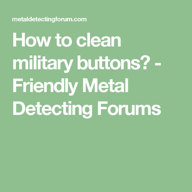 How to clean military buttons? - Friendly Metal Detecting Forums