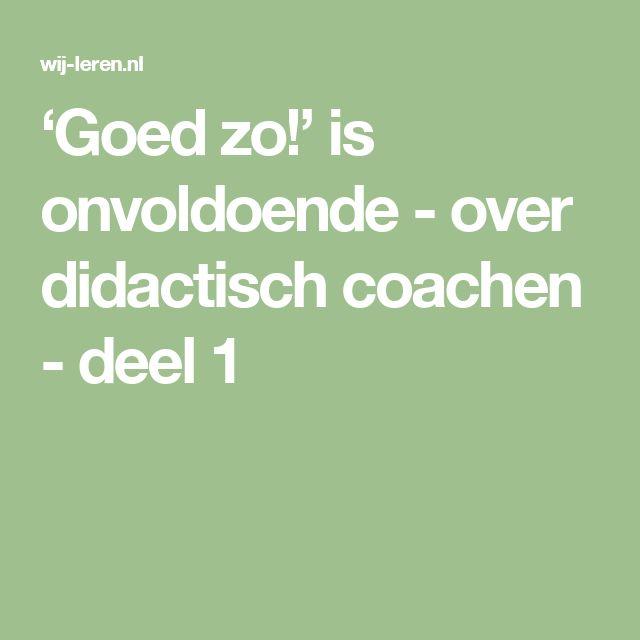'Goed zo!' is onvoldoende - over didactisch coachen - deel 1
