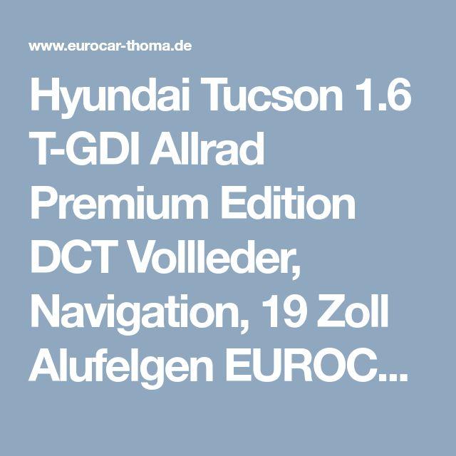 Hyundai Tucson 1.6 T-GDI Allrad Premium Edition DCT Vollleder, Navigation, 19 Zoll Alufelgen EUROCAR Thoma // günstige Neuwagen ab Lager