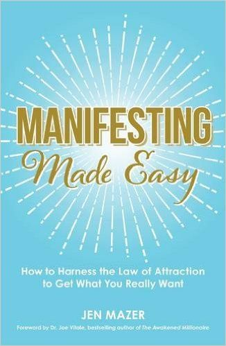 Manifesting Made Easy: How to Harness the Law of Attraction to Get What You Really Want: Jen Mazer, Dr. Joe Vitale: 0045079597044: Amazon.com: Books